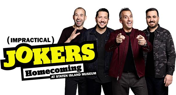 Staten Island Museum: Exhibition Opening: Impractical Jokers: Homecoming