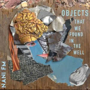 Objects That We Found in the Well: Music by Nani FM