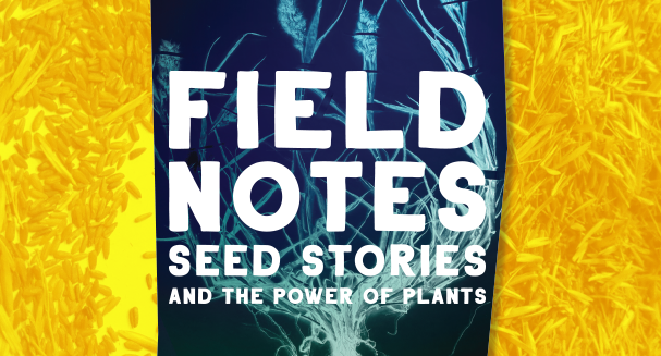 Staten Island Museum: PUBLIC EXHIBITION OPENING – Field Notes: Seed Stories and the Power of Plants