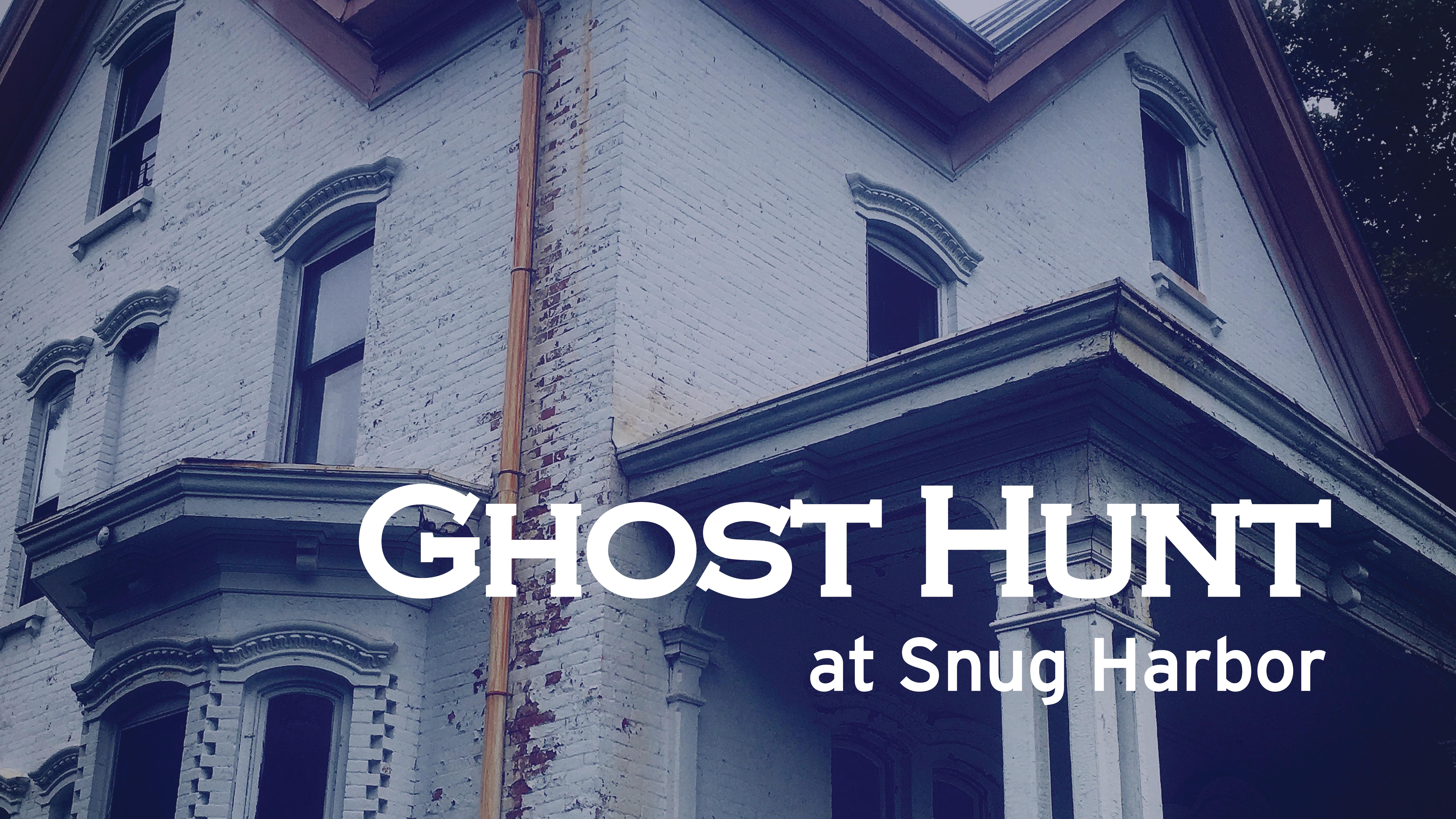 Ghost Hunt at Snug Harbor